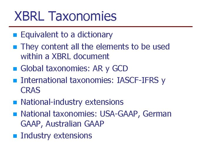 XBRL Taxonomies n n n n Equivalent to a dictionary They content all the
