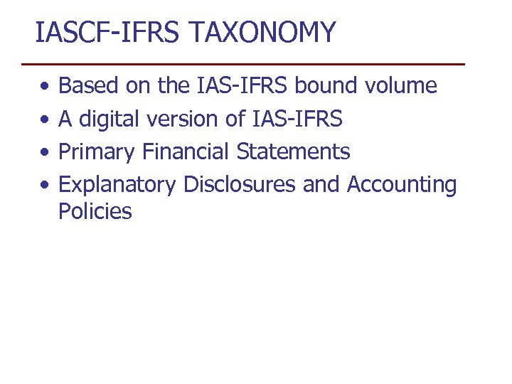 IASCF-IFRS TAXONOMY • • Based on the IAS-IFRS bound volume A digital version of