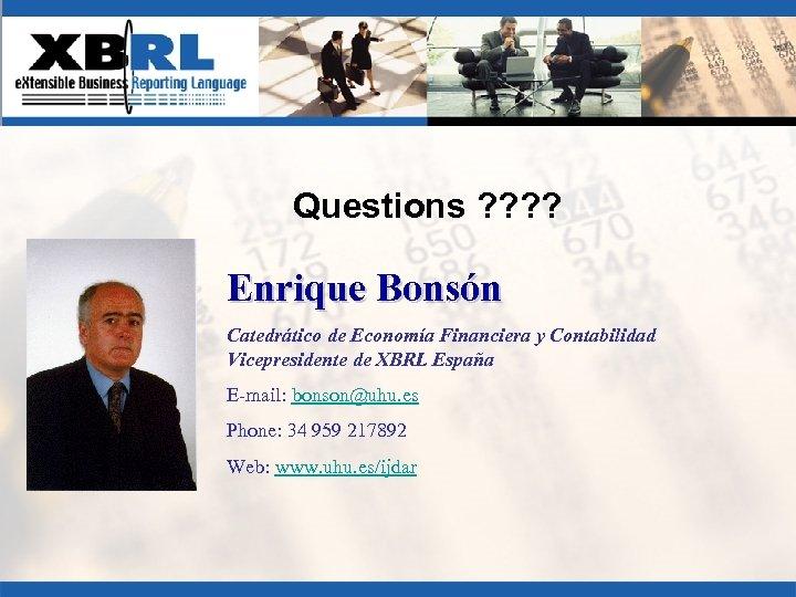 Questions ? ? Enrique Bonsón Catedrático de Economía Financiera y Contabilidad Vicepresidente de XBRL