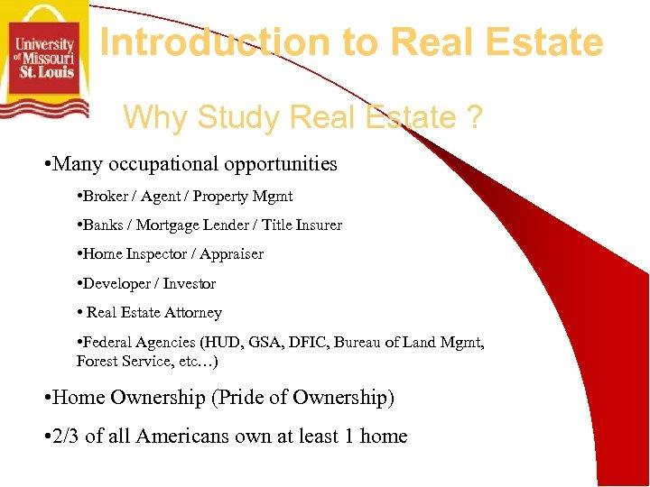 Introduction to Real Estate Why Study Real Estate ? • Many occupational opportunities •