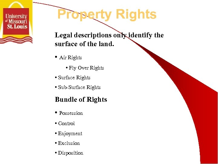Property Rights Legal descriptions only identify the surface of the land. • Air Rights