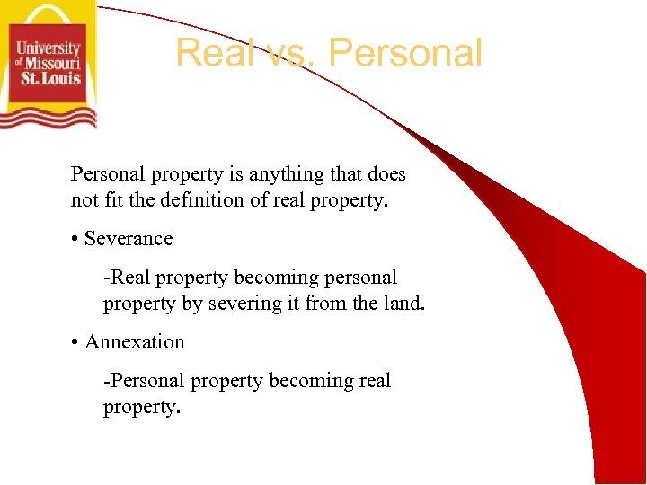 Real vs. Personal property is anything that does not fit the definition of real