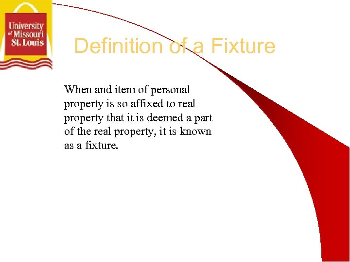 Definition of a Fixture When and item of personal property is so affixed to