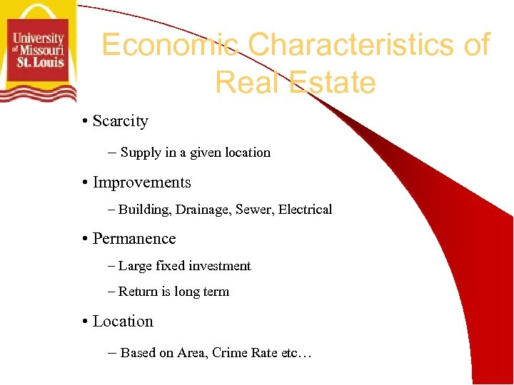 Economic Characteristics of Real Estate • Scarcity – Supply in a given location •