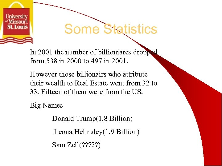 Some Statistics In 2001 the number of billioniares dropped from 538 in 2000 to