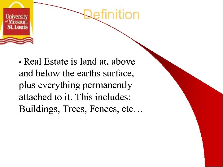 Definition • Real Estate is land at, above and below the earths surface, plus