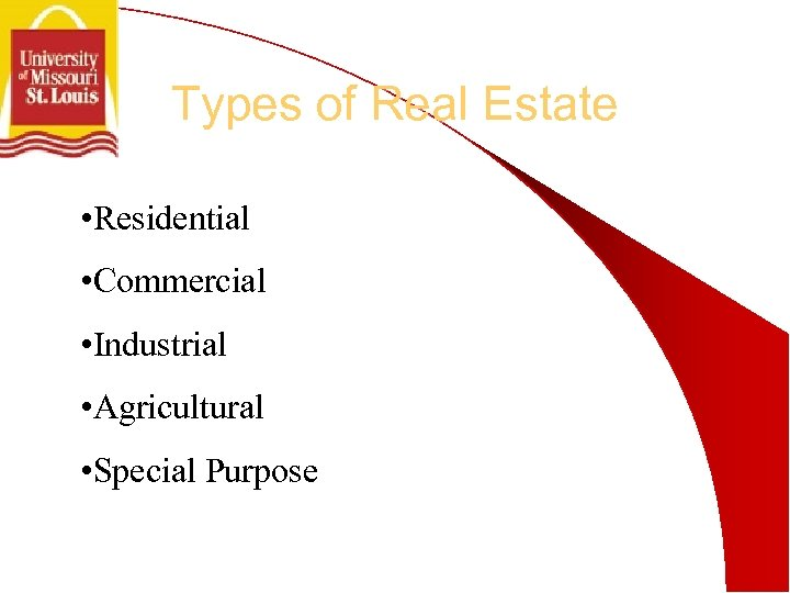 Types of Real Estate • Residential • Commercial • Industrial • Agricultural • Special