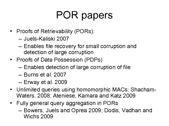 POR papers • Proofs of Retrievability (PORs): – Juels-Kaliski 2007 – Enables file recovery