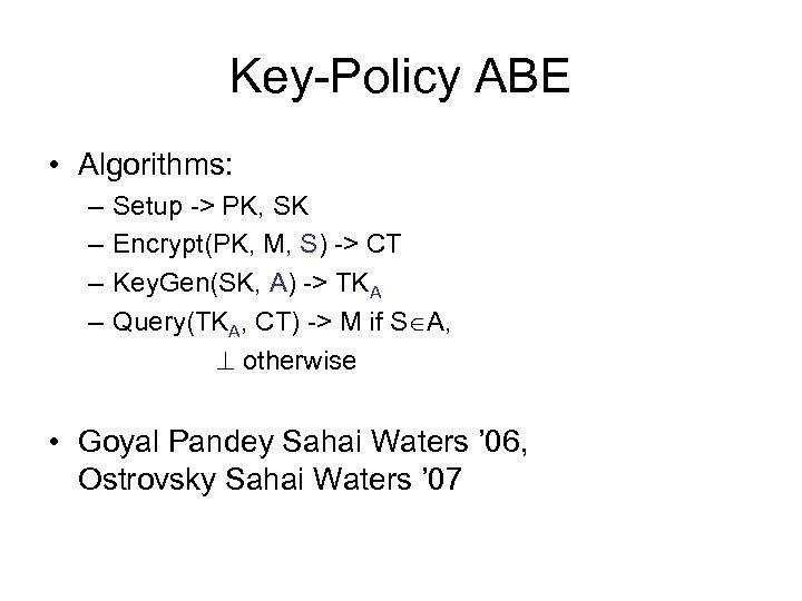 Key-Policy ABE • Algorithms: – – Setup -> PK, SK Encrypt(PK, M, S) ->