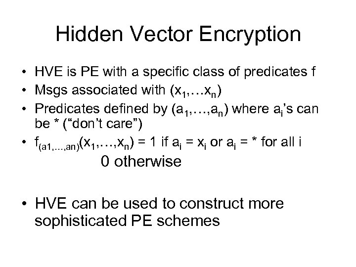 Hidden Vector Encryption • HVE is PE with a specific class of predicates f