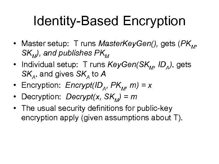 Identity-Based Encryption • Master setup: T runs Master. Key. Gen(), gets (PKM, SKM), and