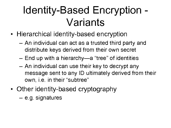 Identity-Based Encryption - Variants • Hierarchical identity-based encryption – An individual can act as