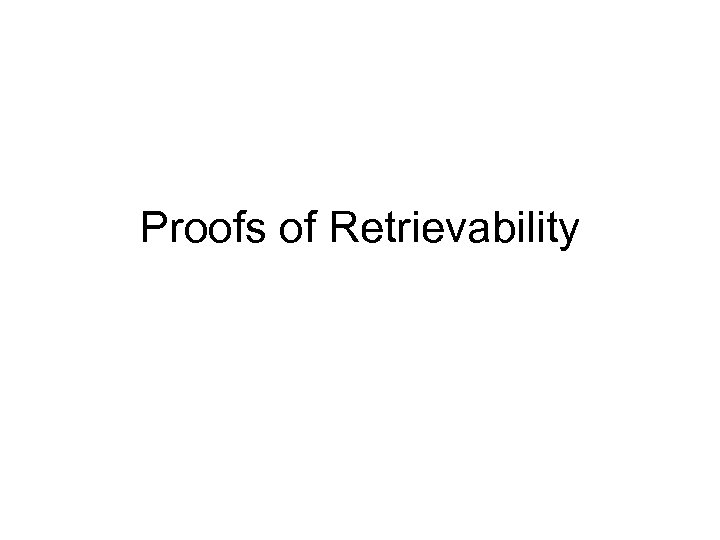 Proofs of Retrievability