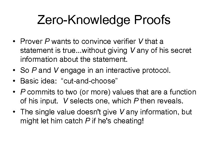 Zero-Knowledge Proofs • Prover P wants to convince verifier V that a statement is