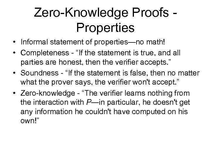 "Zero-Knowledge Proofs - Properties • Informal statement of properties—no math! • Completeness - ""If"