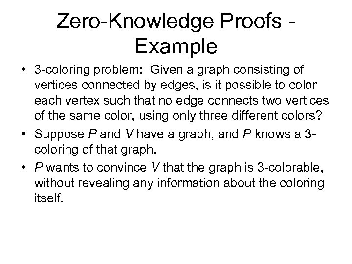 Zero-Knowledge Proofs - Example • 3 -coloring problem: Given a graph consisting of vertices