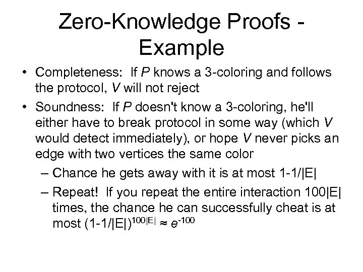 Zero-Knowledge Proofs - Example • Completeness: If P knows a 3 -coloring and follows
