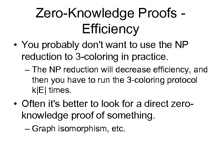Zero-Knowledge Proofs - Efficiency • You probably don't want to use the NP reduction