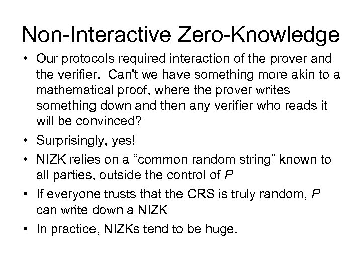 Non-Interactive Zero-Knowledge • Our protocols required interaction of the prover and the verifier. Can't