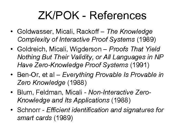 ZK/POK - References • Goldwasser, Micali, Rackoff – The Knowledge Complexity of Interactive Proof