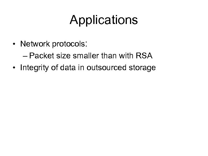 Applications • Network protocols: – Packet size smaller than with RSA • Integrity of