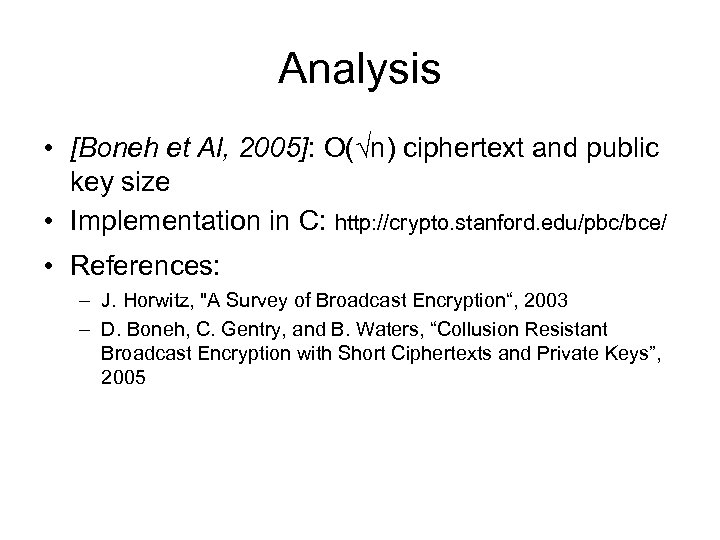 Analysis • [Boneh et Al, 2005]: O(√n) ciphertext and public key size • Implementation