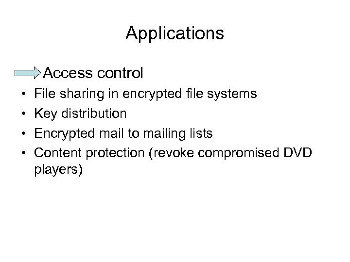 Applications Access control • • File sharing in encrypted file systems Key distribution Encrypted