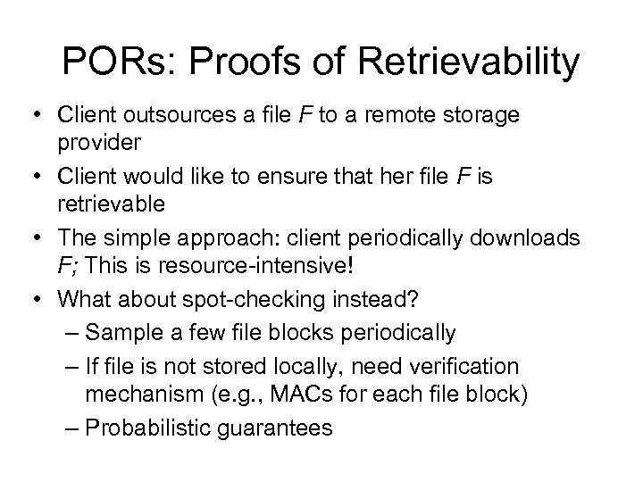PORs: Proofs of Retrievability • Client outsources a file F to a remote storage