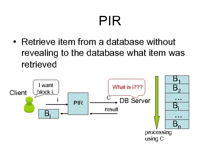 PIR • Retrieve item from a database without revealing to the database what item