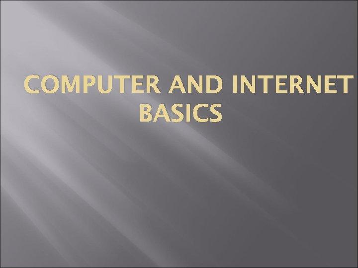 COMPUTER AND INTERNET BASICS