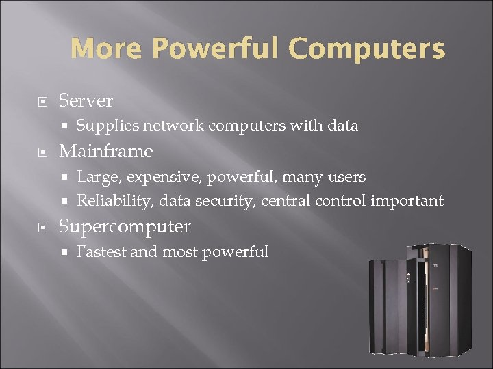 More Powerful Computers Server Supplies network computers with data Mainframe Large, expensive, powerful, many
