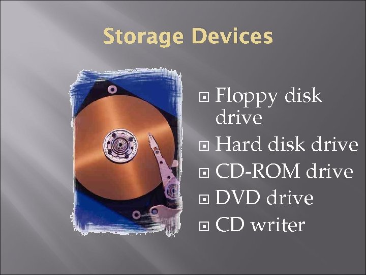 Storage Devices Floppy disk drive Hard disk drive CD-ROM drive DVD drive CD writer