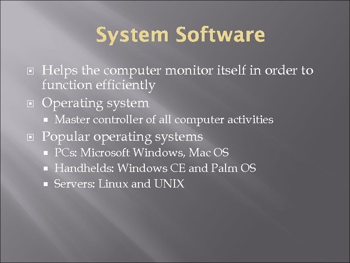 System Software Helps the computer monitor itself in order to function efficiently Operating system