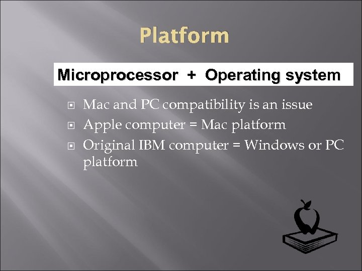 Platform Microprocessor + Operating system Mac and PC compatibility is an issue Apple computer