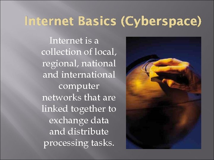 Internet Basics (Cyberspace) Internet is a collection of local, regional, national and international computer