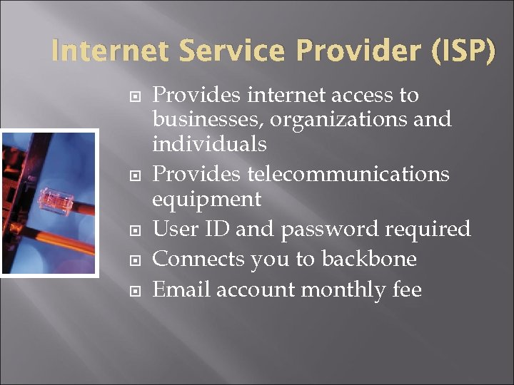 Internet Service Provider (ISP) Provides internet access to businesses, organizations and individuals Provides telecommunications