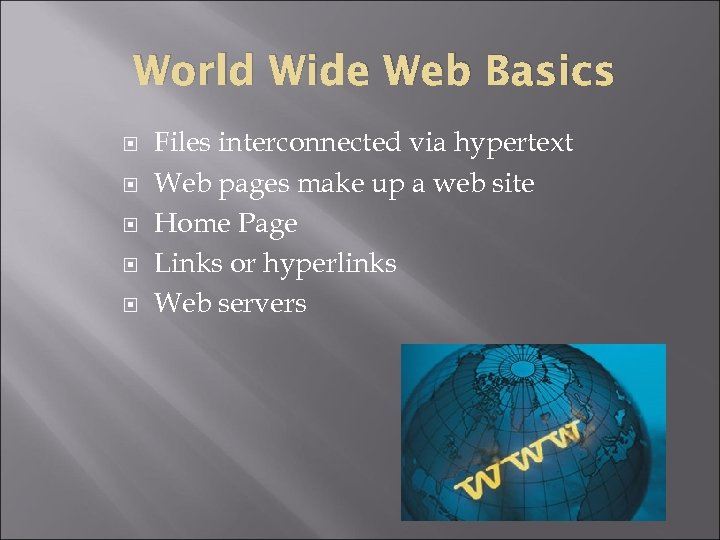 World Wide Web Basics Files interconnected via hypertext Web pages make up a web
