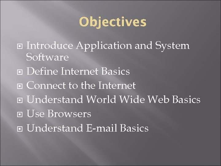 Objectives Introduce Application and System Software Define Internet Basics Connect to the Internet Understand