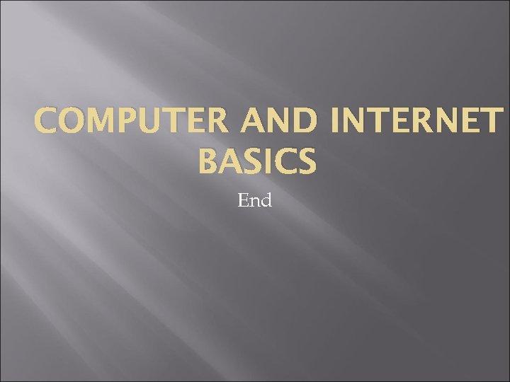 COMPUTER AND INTERNET BASICS End