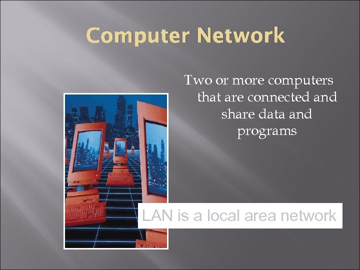 Computer Network Two or more computers that are connected and share data and programs