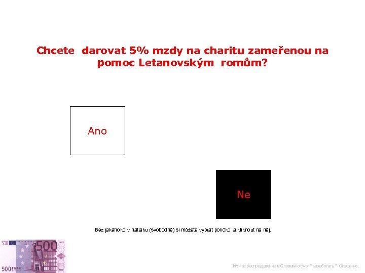 Chcete darovat 5% mzdy na charitu zameřenou na pomoc Letanovským romům? Ano Ne Bez