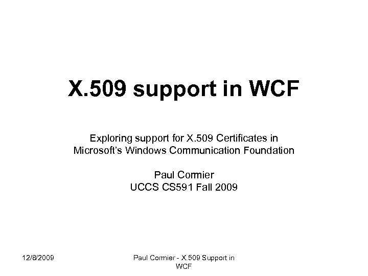 X. 509 support in WCF Exploring support for X. 509 Certificates in Microsoft's Windows