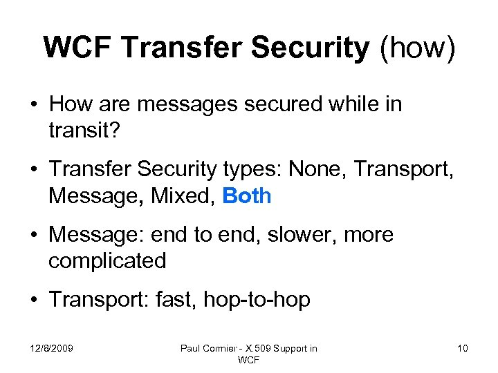 WCF Transfer Security (how) • How are messages secured while in transit? • Transfer