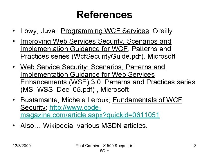 References • Lowy, Juval; Programming WCF Services, Oreilly • Improving Web Services Security, Scenarios