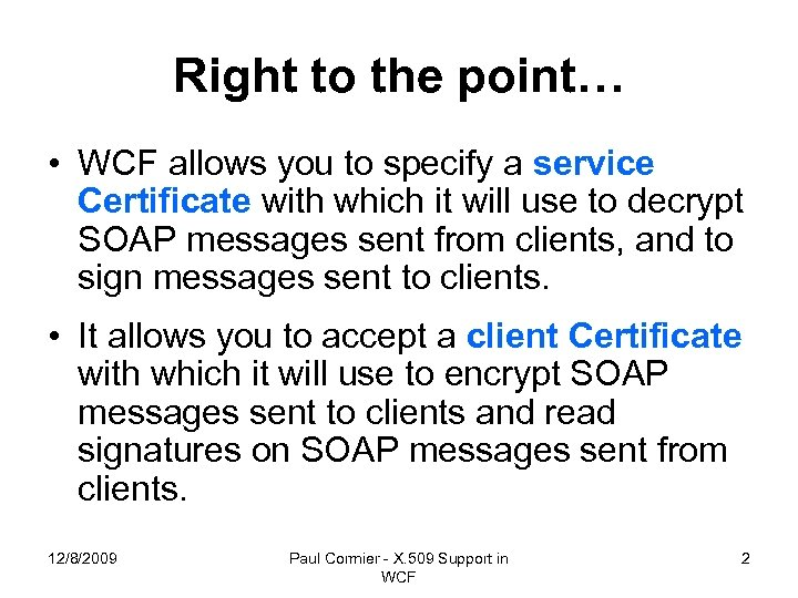 Right to the point… • WCF allows you to specify a service Certificate with
