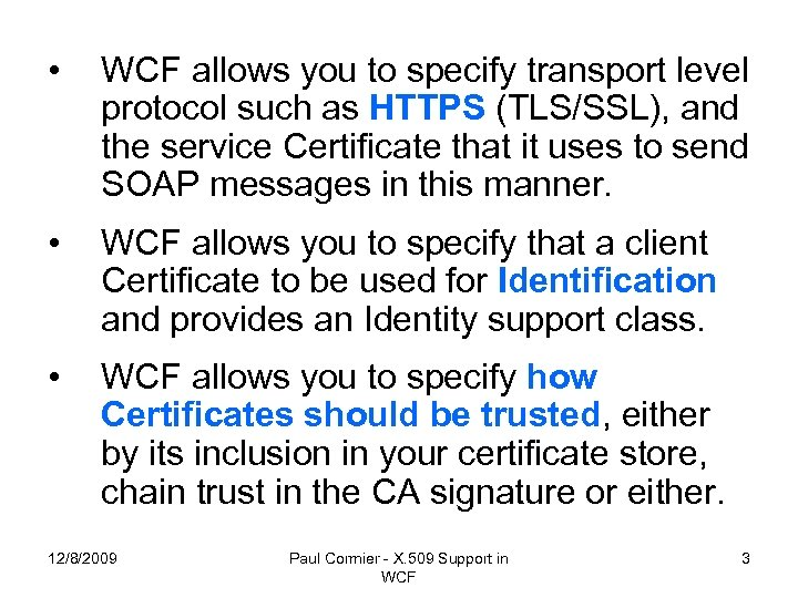 • WCF allows you to specify transport level protocol such as HTTPS (TLS/SSL),