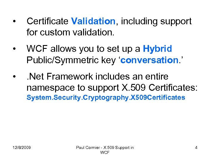 • Certificate Validation, including support for custom validation. • WCF allows you to