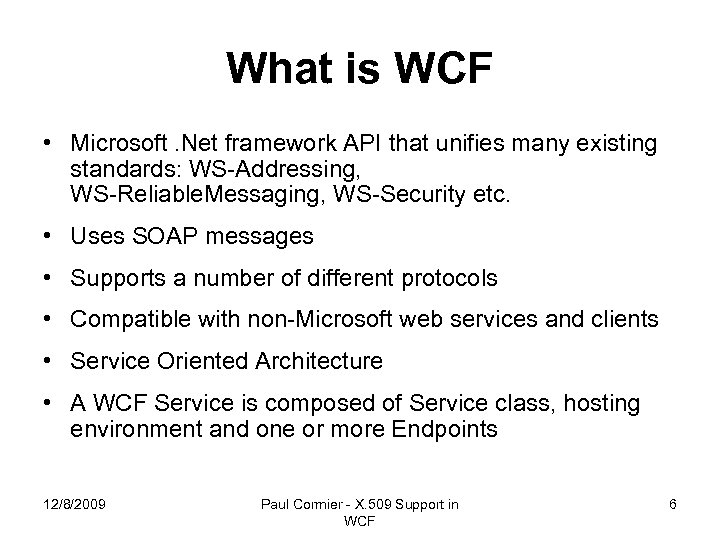 What is WCF • Microsoft. Net framework API that unifies many existing standards: WS-Addressing,