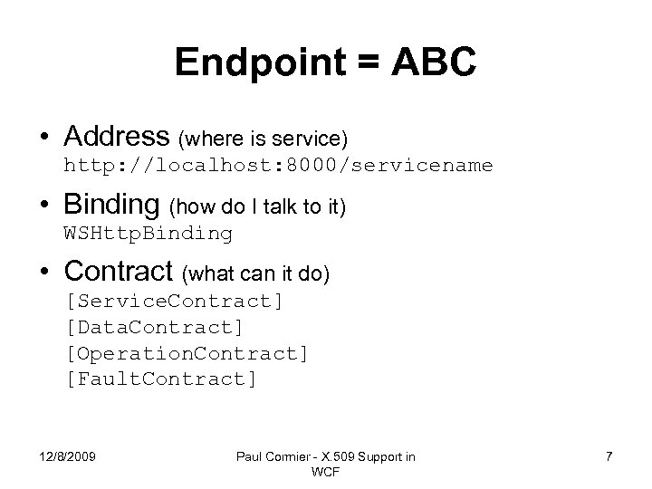 Endpoint = ABC • Address (where is service) http: //localhost: 8000/servicename • Binding (how