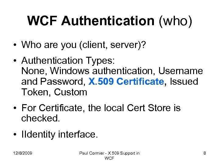 WCF Authentication (who) • Who are you (client, server)? • Authentication Types: None, Windows